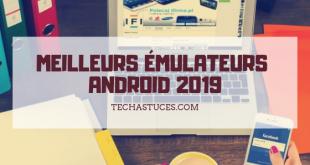 Meilleurs émulateurs Android Pour exécuter des applications Android sur PC