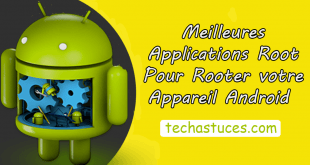 Meilleures applications Root pour Rooter votre Appareil Android